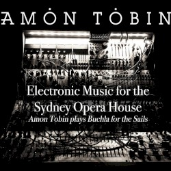 Electronic Music for the Sydney Opera House: Amon Tobin Plays Buchla for the Sails by Amon Tobin