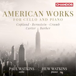 American Works for Cello and Piano by Copland ,   Bernstein ,   Crumb ,   Carter ,   Barber ;   Paul Watkins ,   Huw Watkins