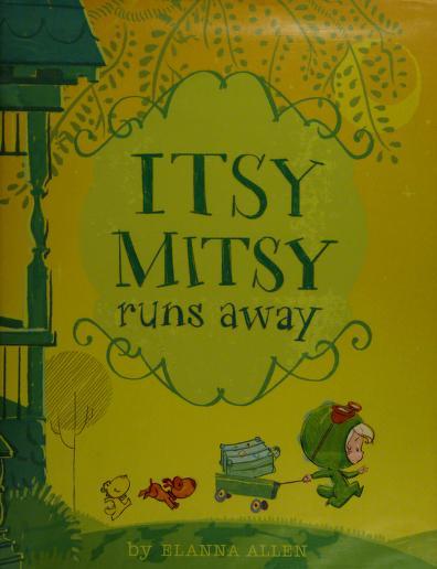 Itsy Mitsy runs away by Elanna Allen